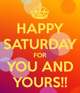 happy-saturday-for-you-and-yours